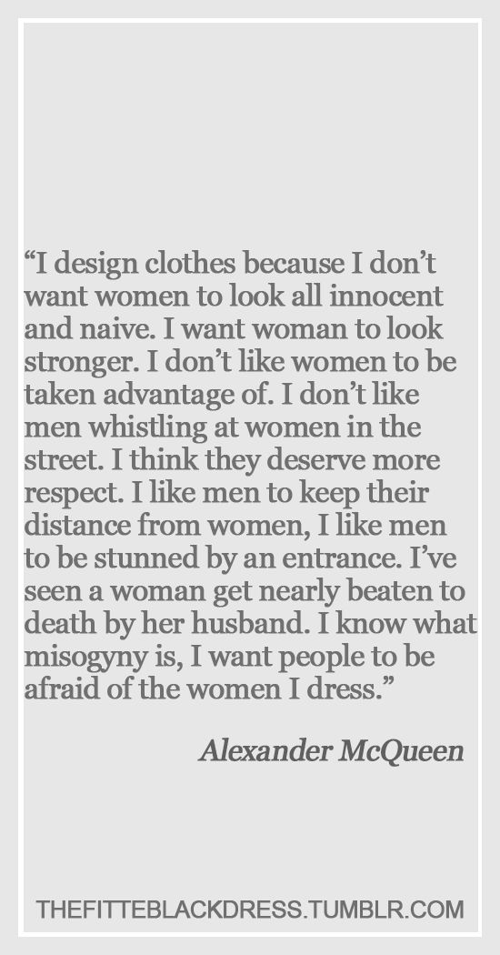 Alexander McQueen on misogyny, and how he wanted women to look when they wore his clothes. Interesting.