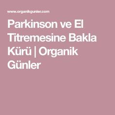Parkinson ve El Titremesine Bakla Kürü | Organik Günler