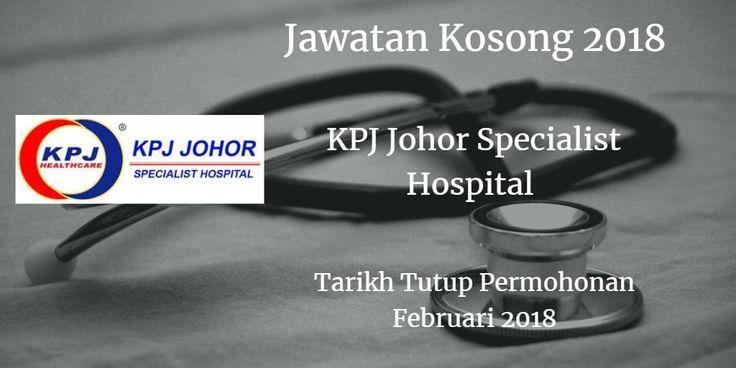 Jawatan Kosong KPJ Johor Specialist Hospital Februari 2018