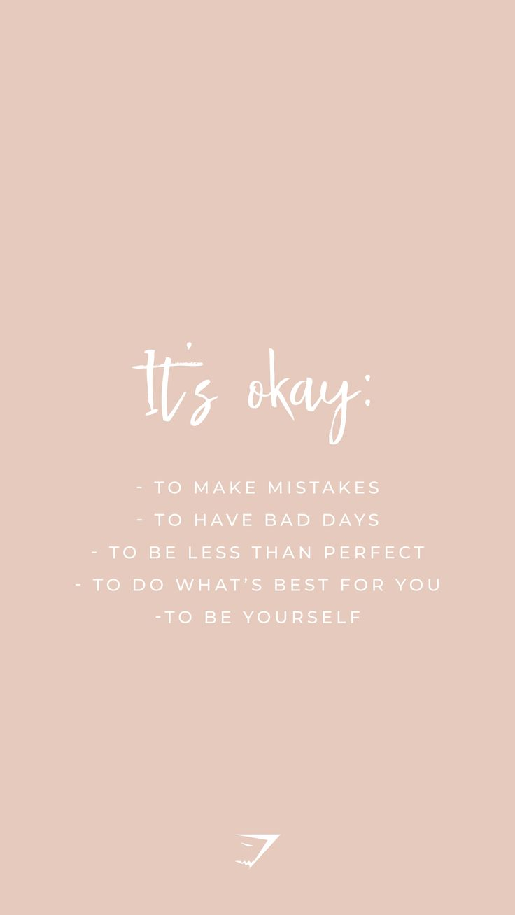 It's okay to make mistakes, have bad days, be less than perfect, do what's best …