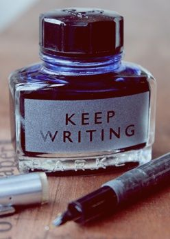 Keep writing! That's a good motto.