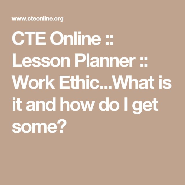 CTE Online :: Lesson Planner :: Work Ethic...What is it and how do I get some?