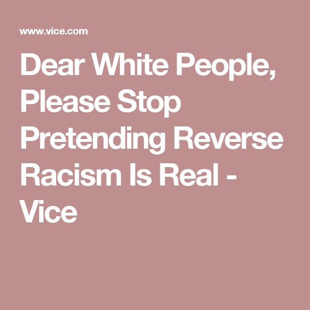 Dear White People, Please Stop Pretending Reverse Racism Is Real - Vice
