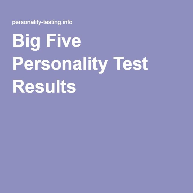 results of my big five personality This test seems to reasonably summarize the big five, and the results seem to fit pretty dang well with my self-image do this: 1) go here and.