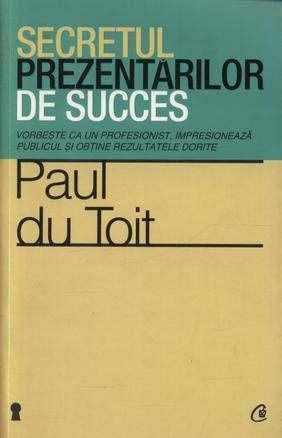 Secretul prezentarilor de succes. Vorbeste ca un profesionist, impresioneaza publicul si obtine rezultatele dorite