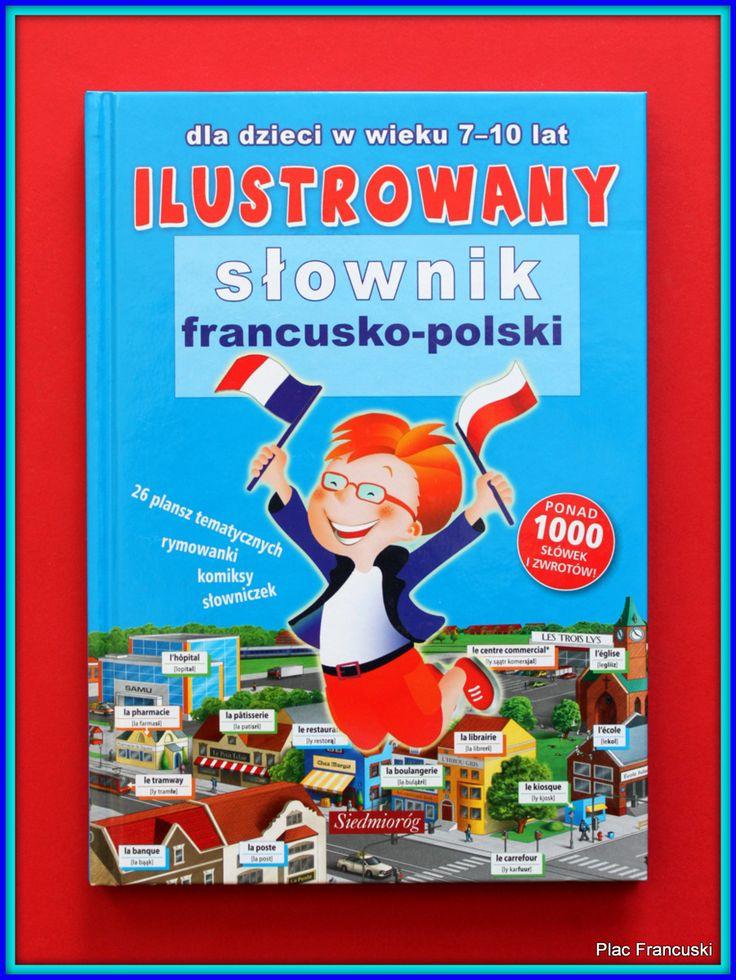 KSIĄŻKA - PREZENT DLA TWOJEGO DZIECKA w księgarni PLAC FRANCUSKI- ILUSTROWANY SŁOWNIK  FRANCUSKI DLA DZIECI W WIEKU 7-10 LAT. Ciekawe wsparcie dla dzieci  w nauce języka francuskiego. Ładne kolorowe ilustracje, szeroki wachlarz słownictwa, wymowa, zastosowanie w konkretnych zwrotach. Warto mieć.