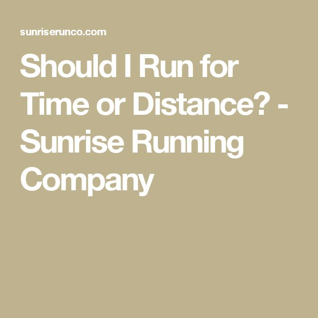 Should I Run for Time or Distance? - Sunrise Running Company