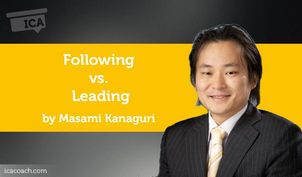 Power Tool: Following vs. Leading  A Coaching Power Tool Created by Masami Kanaguri (Business Development in/with Asia/Asian, JAPAN)