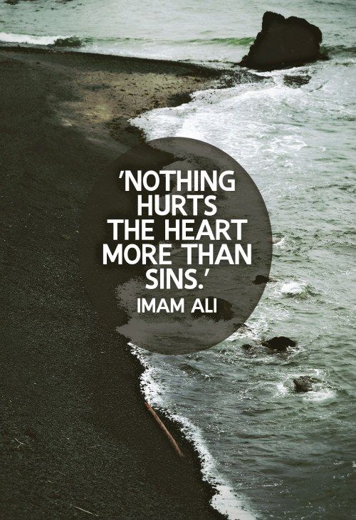 ' Nothing Hurts The Heart More Than Sins.' — Imam Ali ibn Abi Talib (ع)