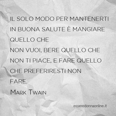 Il solo modo per mantenerti in buona salute - Mark Twain