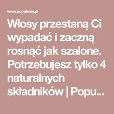 Włosy przestaną Ci wypadać i zaczną rosnąć jak szalone. Potrzebujesz tylko 4 naturalnych składników   Popularne.pl