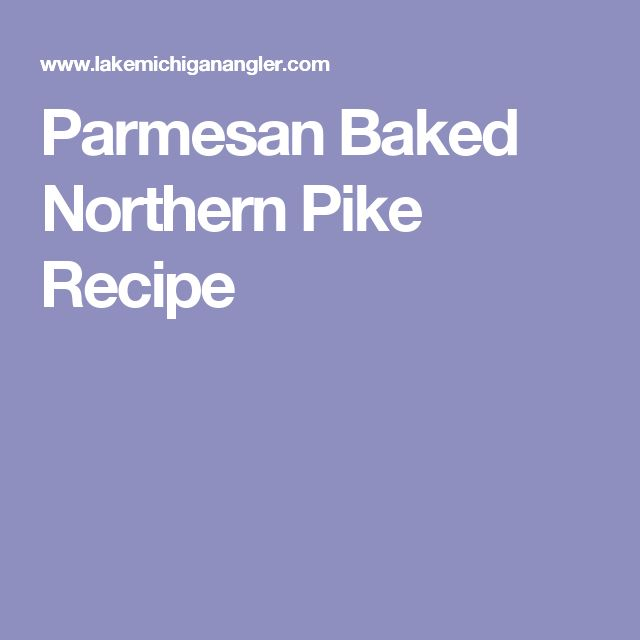 Parmesan Baked Northern Pike Recipe