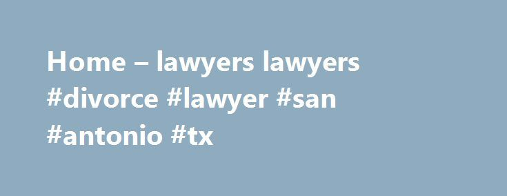Home – lawyers lawyers #divorce #lawyer #san #antonio #tx http://alaska.nef2.com/home-lawyers-lawyers-divorce-lawyer-san-antonio-tx/  # San Antonio, Texas Law Firm Family Law, Collaborative Divorce, Wills, Probate Estates, Criminal Defense, Mediator or Arbitrator. The Law Offices of Ray Harris Adams, P.C. located in San Antonio, Texas, is dedicated to providing clients with the highest quality legal representation. Since 1974, we have established a strong reputation as a San Antonio, Texas…