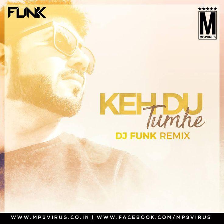 Keh Du Tumhe - Funk Mix Latest Song, Keh Du Tumhe - Funk Mix Dj Song, Free Hd Song Keh Du Tumhe - Funk Mix , Keh Du Tumhe - Funk Mix First o