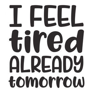 Silhouette Design Store: i feel tired already tomorrow