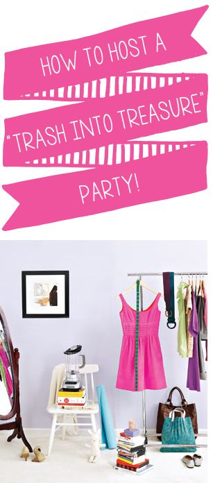 """How To Host A """"Trash Into Treasure Party"""""""