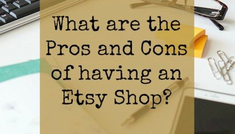 What are the Pros and Cons of having an Etsy Shop?