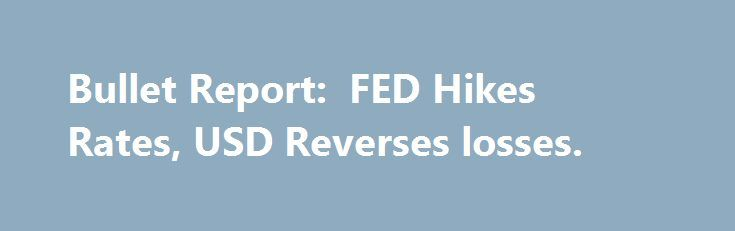 """Bullet Report:  FED Hikes Rates, USD Reverses losses. http://betiforexcom.livejournal.com/25023222.html  It was all about the US overnight. While the playbook was supposed to be """"all quiet until the FOMC"""", the fireworks began early with the release of much softer US CPI data. The core rate of inflation increased...The post Bullet Report:  FED Hikes Rates, USD Reverses losses. appeared first on Forex.Info.The post Bullet Report:  FED Hikes Rates, USD Reverses losses. appeared first on Forex…"""