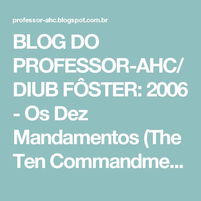 BLOG DO PROFESSOR-AHC/DIUB FÔSTER: 2006 - Os Dez Mandamentos (The Ten Commandments) - Filme.