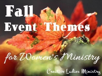 Fall Womens and Ladies Ministry Themes:  from Creative Ladies Ministry