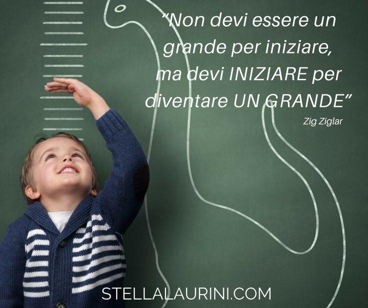 """""""Non devi essere un grande per iniziare, ma devi iniziare per diventare un grande"""" – Zig Ziglar"""