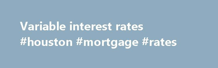 Variable interest rates #houston #mortgage #rates http://mortgages.remmont.com/variable-interest-rates-houston-mortgage-rates/  #home loan rates today # Variable Home Loan Interest Rates Interest rates shown are for fully documented loans. Find out more about our home loan package, Premier Advantage Package. Total packages loans means all your new and existing home loans … Continue reading →