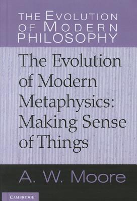 The evolution of modern metaphysics: making sense of things