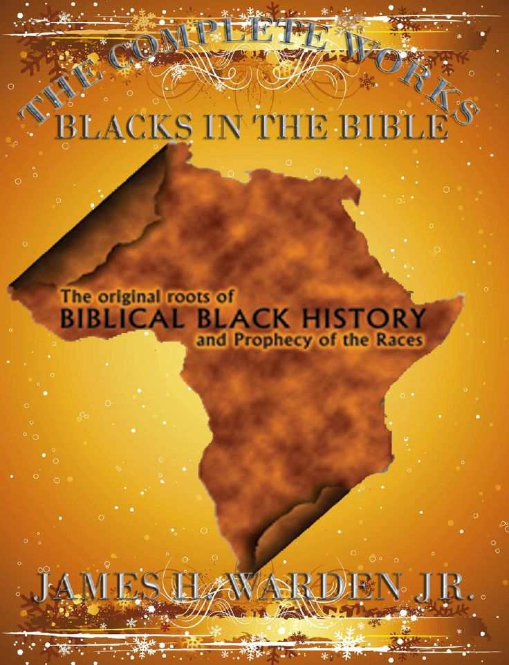 BLACKS IN THE BIBLE                             HOME OF THE BLACKS IN THE BIBLE SERIES