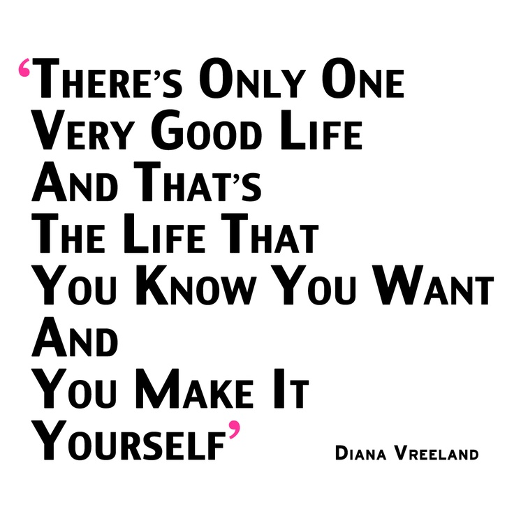 Very Great Quotes: 'There's Only One Very Good Life And That's The Life That
