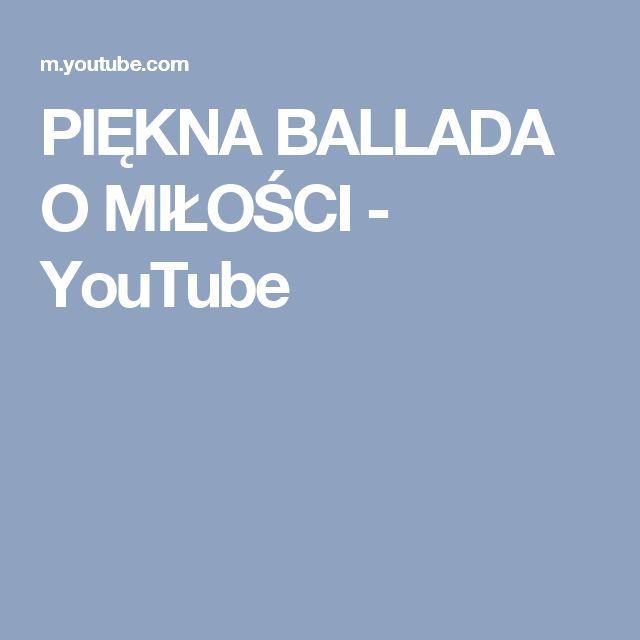 PIĘKNA BALLADA O MIŁOŚCI - YouTube