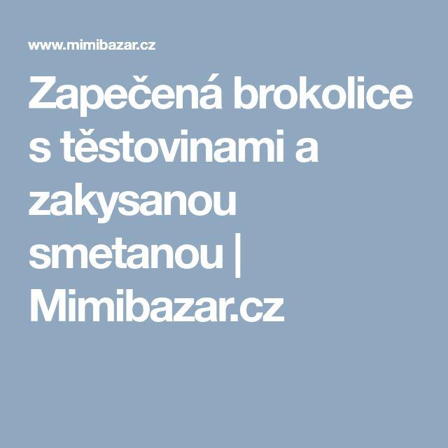 Zapečená brokolice s těstovinami a zakysanou smetanou | Mimibazar.cz