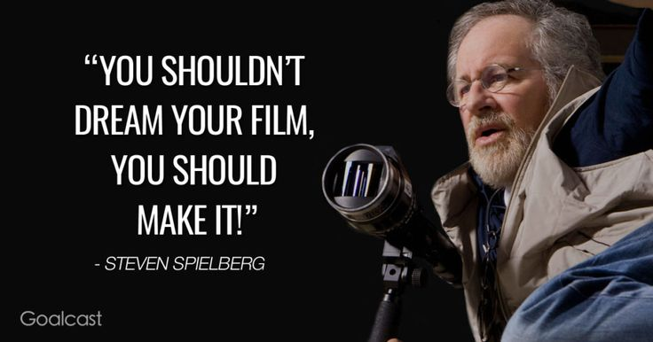 spielberg quote You shouldn't dream your film you should make it