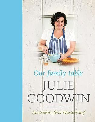 Julie Goodwin : Our Family Table - Julie Goodwin