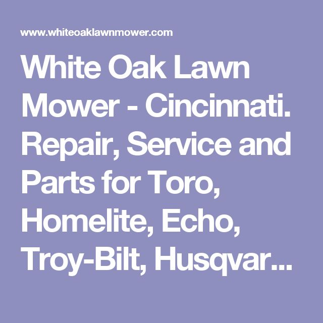 White Oak Lawn Mower - Cincinnati.  Repair, Service and Parts for Toro, Homelite, Echo, Troy-Bilt, Husqvarna, Lawnboy and MTD lawn mowers, Riding Mowers and other Yard and Lawn Equipment.