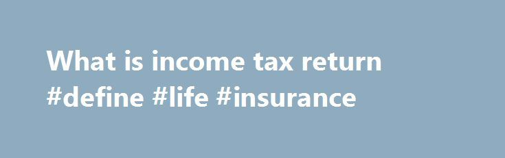 What is income tax return #define #life #insurance http://incom.nef2.com/2017/05/16/what-is-income-tax-return-define-life-insurance/  #what is income tax return # YOU CAN GET YOUR TAX REFUND TODAY! get your Tax Our experienced, CPA qualified accountants will ensure you get the maximum tax refund to which you are entitled. Our accountants will take the time to understand your occupation and situation in order to claim all possible deductions including travel […]