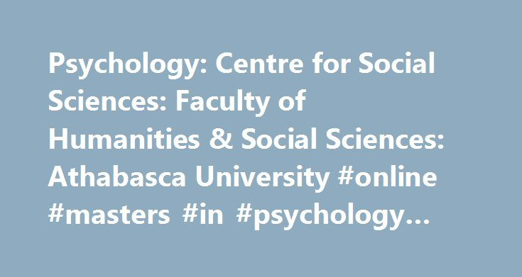 Psychology: Centre for Social Sciences: Faculty of Humanities & Social Sciences: Athabasca University #online #masters #in #psychology #degree http://hong-kong.remmont.com/psychology-centre-for-social-sciences-faculty-of-humanities-social-sciences-athabasca-university-online-masters-in-psychology-degree/  # About Psychology Psychology is focused on the scientific study of human behavior and mental processes. Although we are inherently diverse in our expertise within the discipline of…