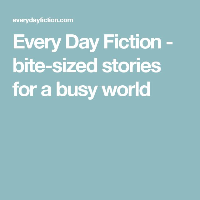 Every Day Fiction - bite-sized stories for a busy world