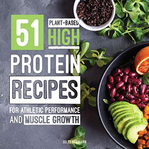 51 Plant Based High Protein Recipes For Athletic Performance And Muscle Growth High Protein Recipes Plant Based Protein Recipes Plant Based Recipes Breakfast