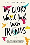 #ad My Glory Was I Had Such Friends: A Memoir  In this moving memoir about the power of friendship and the resilience of the human spirit, Amy Silverstein tells the story of the extraordinary group of women who supported her as she waited on the precipice for a life-saving heart transplant.   Nearly twenty-six years after receiving her first heart transplant, Amy Silverstein's donor heart plummeted into failure. If she wanted to live, she had to take on the grueling quest for a new h..
