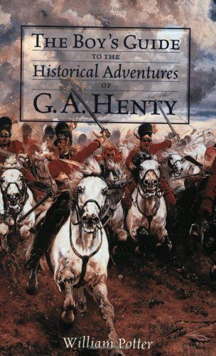 Boys Guide to the historical fiction of G.A. Henty