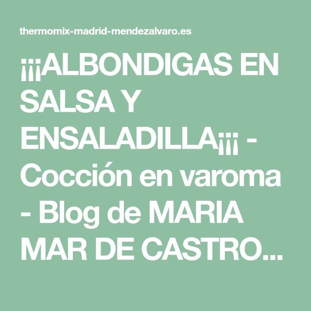 ¡¡¡ALBONDIGAS EN SALSA Y ENSALADILLA¡¡¡ - Cocción en varoma - Blog de MARIA MAR DE CASTRO LOPEZ de Thermomix® Madrid Mendez Alvaro