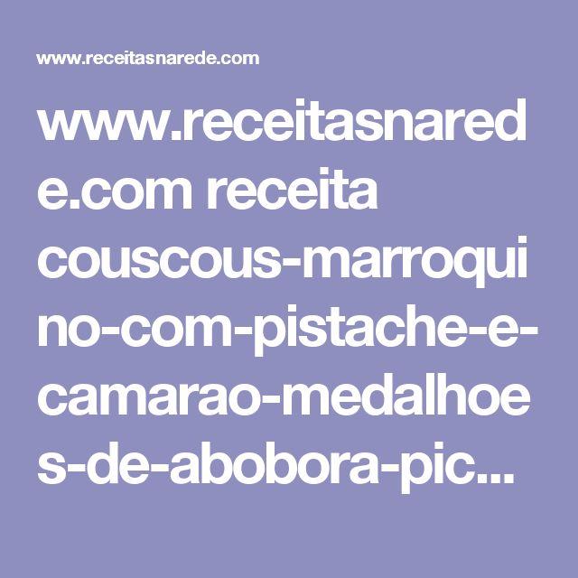 www.receitasnarede.com receita couscous-marroquino-com-pistache-e-camarao-medalhoes-de-abobora-picante-e-saint-peter ver