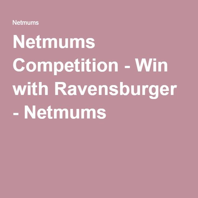 Netmums Competition - Win with Ravensburger - Netmums
