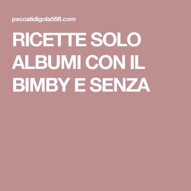 RICETTE SOLO ALBUMI CON IL BIMBY E SENZA
