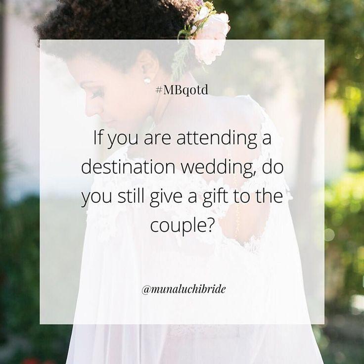 QOTD If You Are Attending A Destination Wedding Do Still Give Gift To The Couple Mbqotd Destinationweddings Munaluchibride Irism