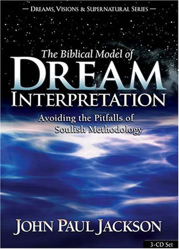 The Biblical Model of Dream Interpretation: Avoiding the Pitfalls of Soulish Methodology