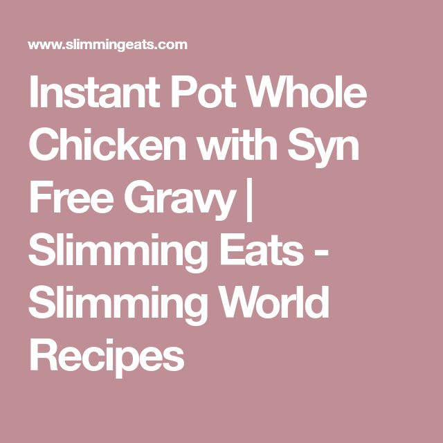 Instant Pot Whole Chicken with Syn Free Gravy | Slimming Eats - Slimming World Recipes