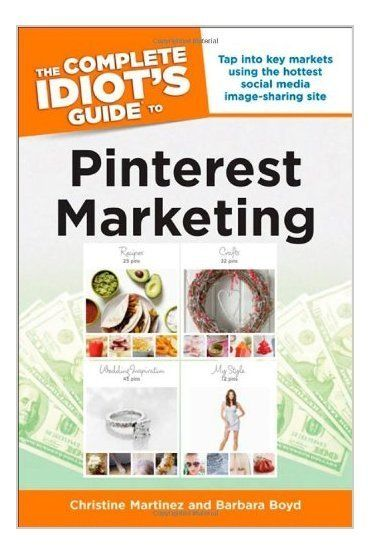 The Complete Idiot's Guide to Pinterest Marketing by Christine Martinez