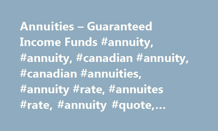 Annuities – Guaranteed Income Funds #annuity, #annuity, #canadian #annuity, #canadian #annuities, #annuity #rate, #annuites #rate, #annuity #quote, #annuites #quoe http://las-vegas.remmont.com/annuities-guaranteed-income-funds-annuity-annuity-canadian-annuity-canadian-annuities-annuity-rate-annuites-rate-annuity-quote-annuites-quoe/  Understand Annuities An annuity is a simple retirement income option that provides guaranteed income with no market exposure. How does it work? In exchange for…