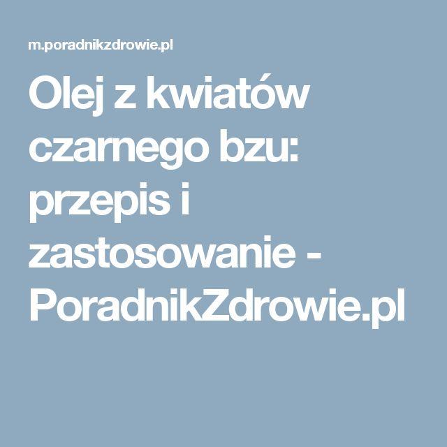 Olej z kwiatów czarnego bzu: przepis i zastosowanie - PoradnikZdrowie.pl